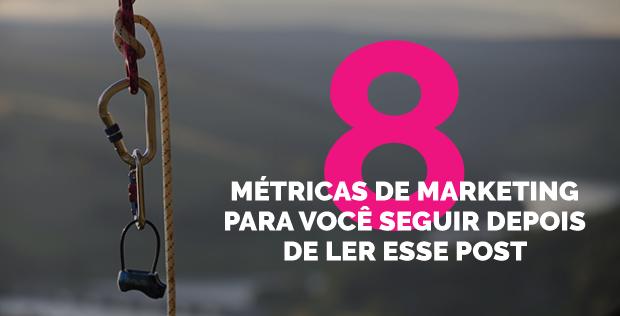 8 métricas de marketing para você seguir depois de ler esse post